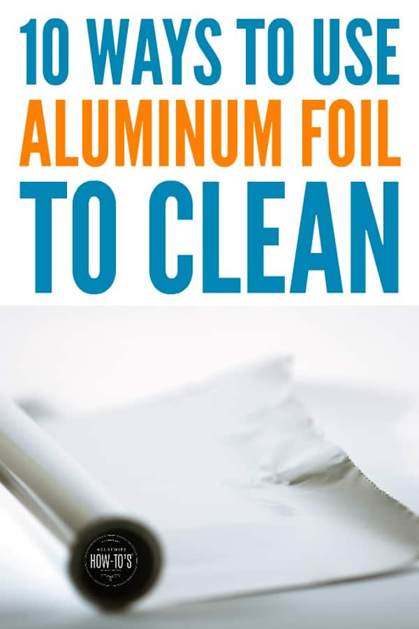 Ways to Use Aluminum Foil to Clean - Did you know it can do these things! #cleaninghacks #cleaning #housewifehowtos #householdtips