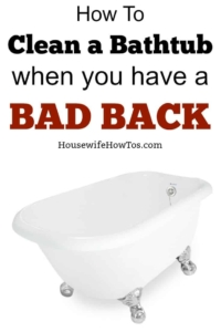 How To Clean A Tub With A Bad Back Housewife How To S 174