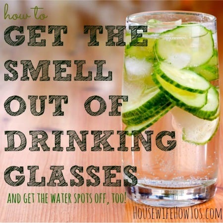 How to clean drinking glasses smell and water spots from HousewifeHowTos.com