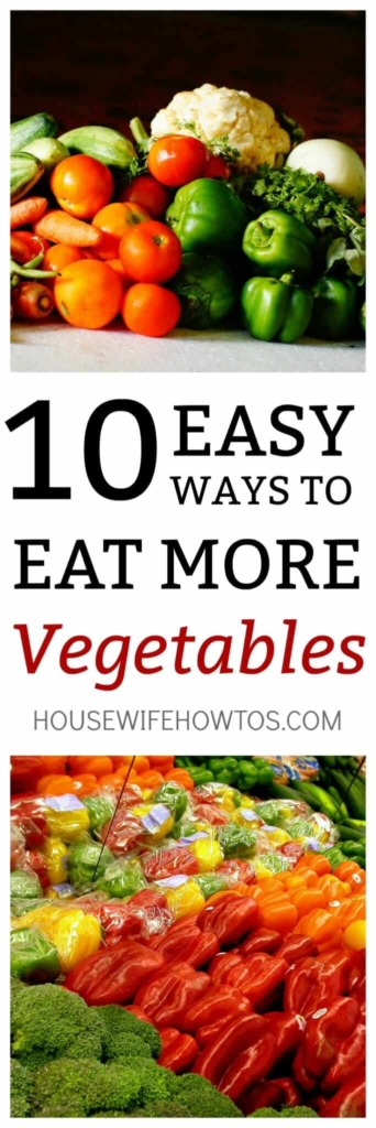 10 Easy Ways to Eat More Vegetables - Delicious ideas that make me enjoy eating vegetables more often #cleaneating #eatyourvegetables #vegetables #healthy