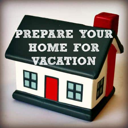 Prepare your home for vacation from HousewifeHowTos.com