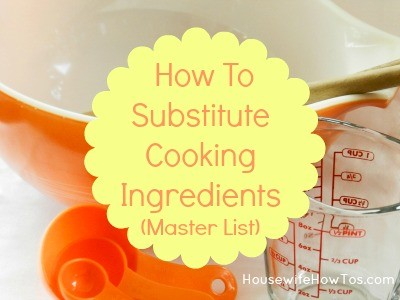 How to substitute cooking ingredients from HousewifeHowTos.com