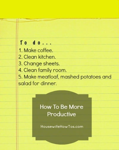 How To Be More Productive from HousewifeHowTos.com