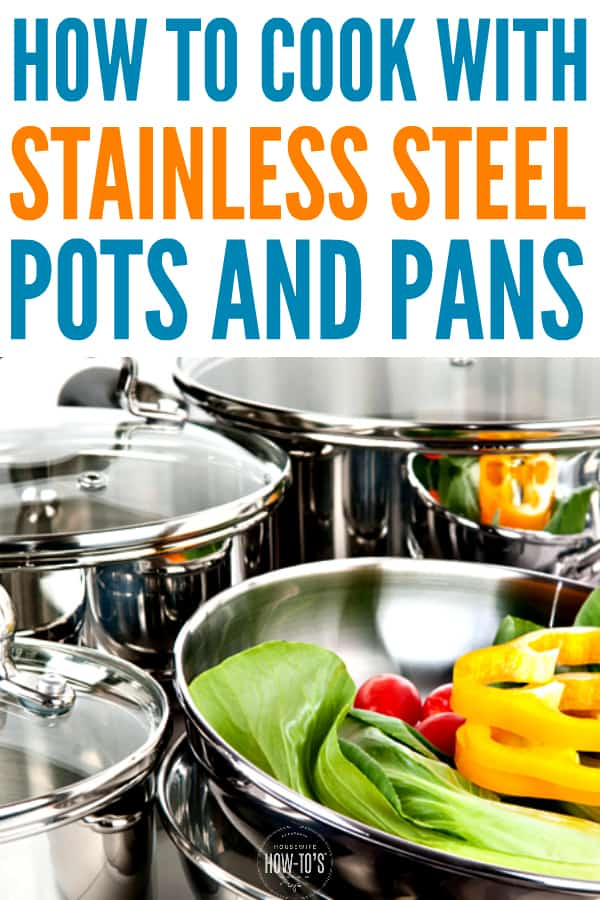 How to Cook with Stainless Steel Pots and Pans - Here are the secrets to getting the best results out of your set. #cooking #cookingtricks #cookingtips #stainlesssteel #housewifehowtos #potsandpans