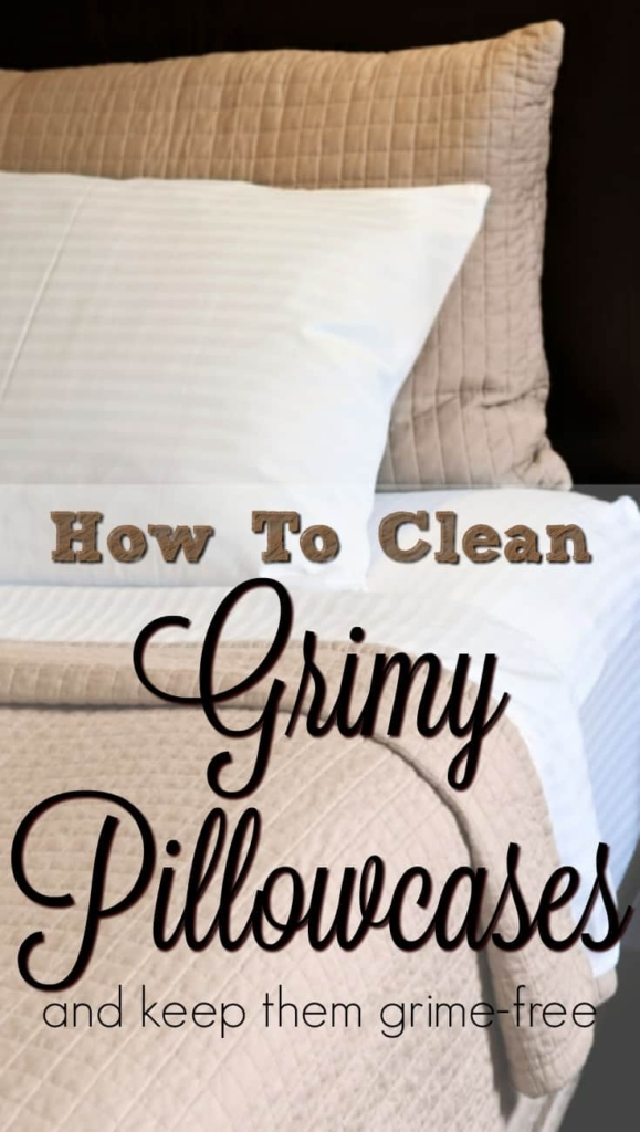 How to clean grimy pillowcases - Easy steps to remove the grime and keep it away. #laundry #laundryhacks #grime #pillowcases #bedding