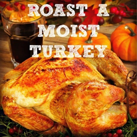 How to roast a moist turkey