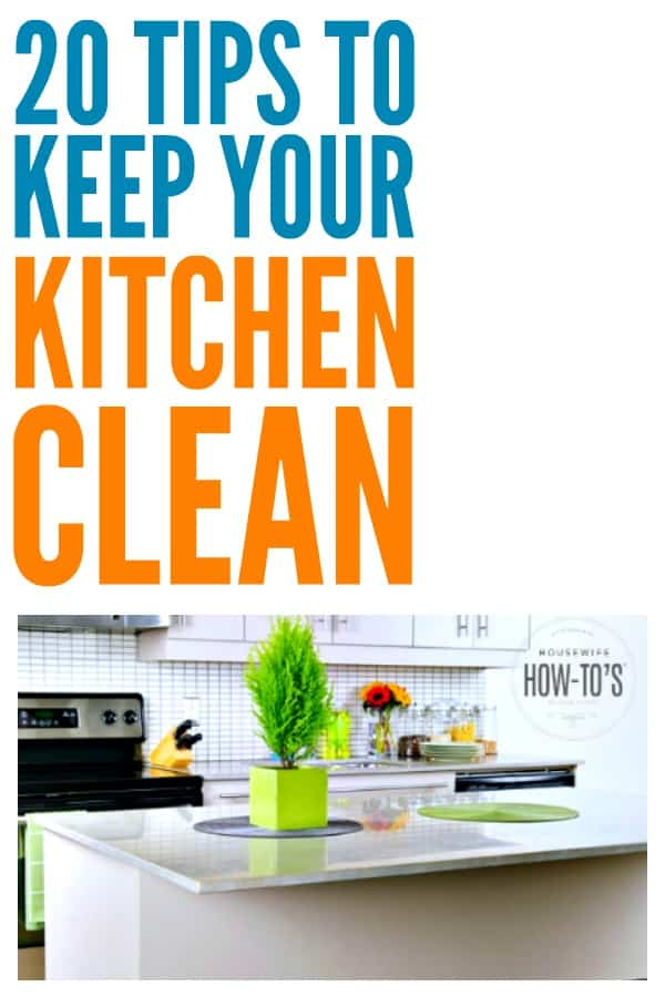 20 Tips to Keep Your Kitchen Clean - Great commonsense advice that helps me keep my kitchen tidy even with kids and pets! #cleaningadvice #cleaningtips #cleaning #kitchen #homemaking #chores