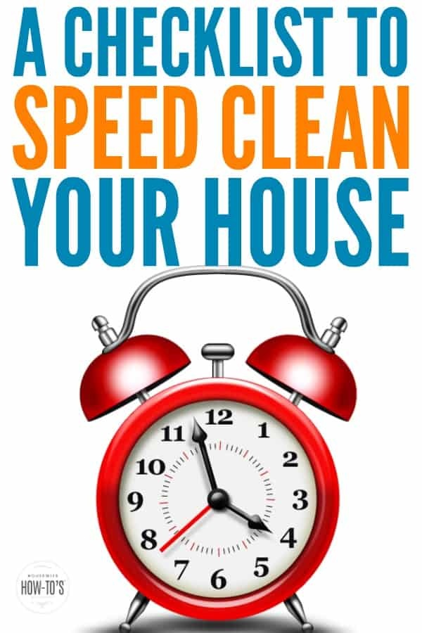 How to Speed Clean Your House | Includes a checklist to get it DONE! #cleaning #cleaningchecklist #tidy #speedcleaning #crisiscleaning #quickcleaning #lastminutecompany #housewifehowtos #cleaningtips