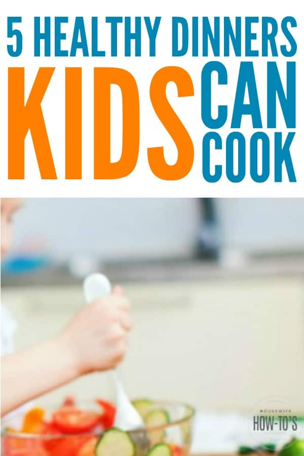 Healthy Dinners Kids Can Cook - It's so important that kids learn how to cook healthy foods. It's good for their development and will teach them to be healthy adults. These 5 meals are easy yet delicious, and you only need to supervise a little. #cooking #kidscancook #kidchef #kidsinthekitchen #learntocook #kids #parenting #healthydinners #easydinnerrecipes #familytable #kidchores #housewifehowtos #easydinnerrecipes