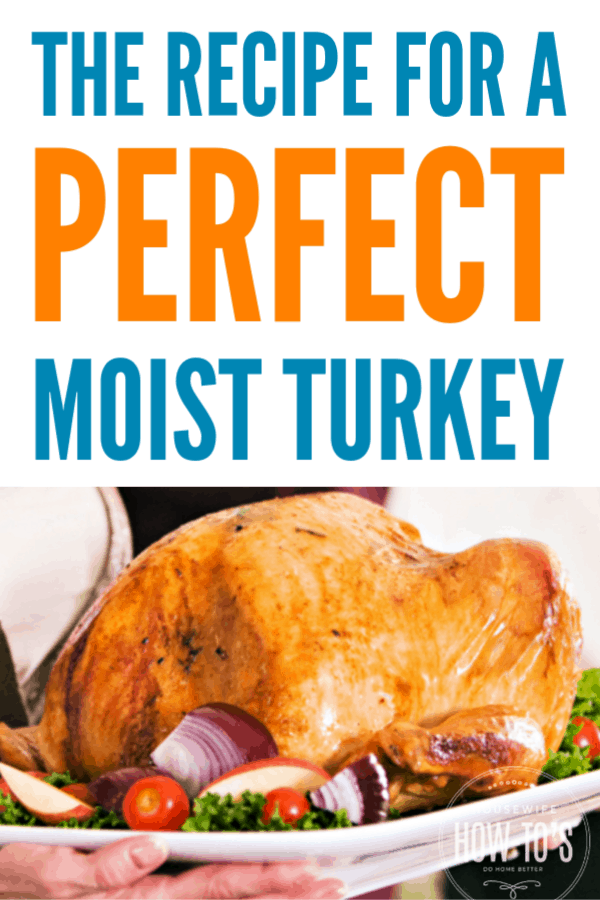 How to Roast a Moist Turkey - Recipe for a perfect turkey every time #turkey #thanksgiving #housewifehowtos #thanksgivingdinner #cookingtips