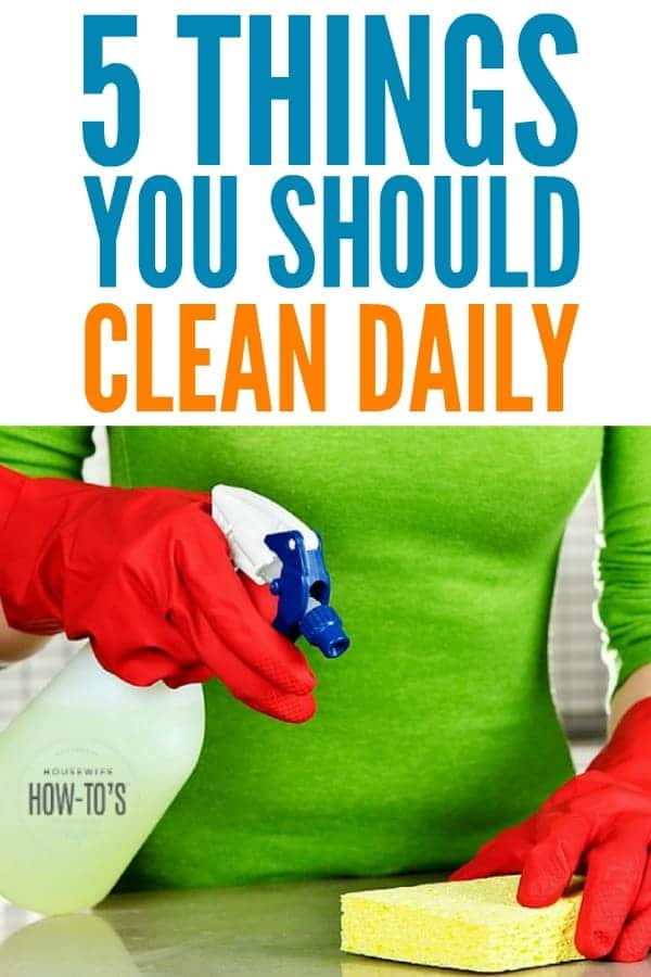 Things You Should Clean Daily - These 5 tasks take just minutes but make an enormous difference in how clean your home is #cleaning #howtoclean #housework #housewifehowtos #cleaningroutine #dailycleaning #homemaking #cleanhouse #tidy