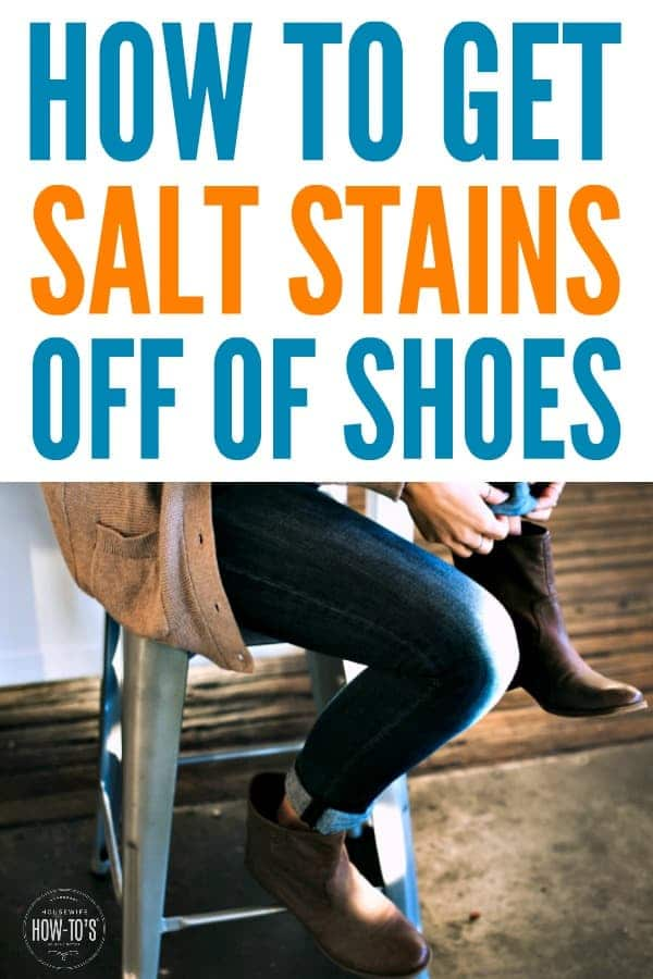 How to Get Salt Stains off Shoes - Works great to get rid of winter salt on boots and Uggs #cleaning #shoecare #stainremoval #housewifehowtos #householdhint