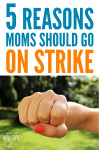 Why Moms Should Go on Strike #momlife #parenting #motherhood