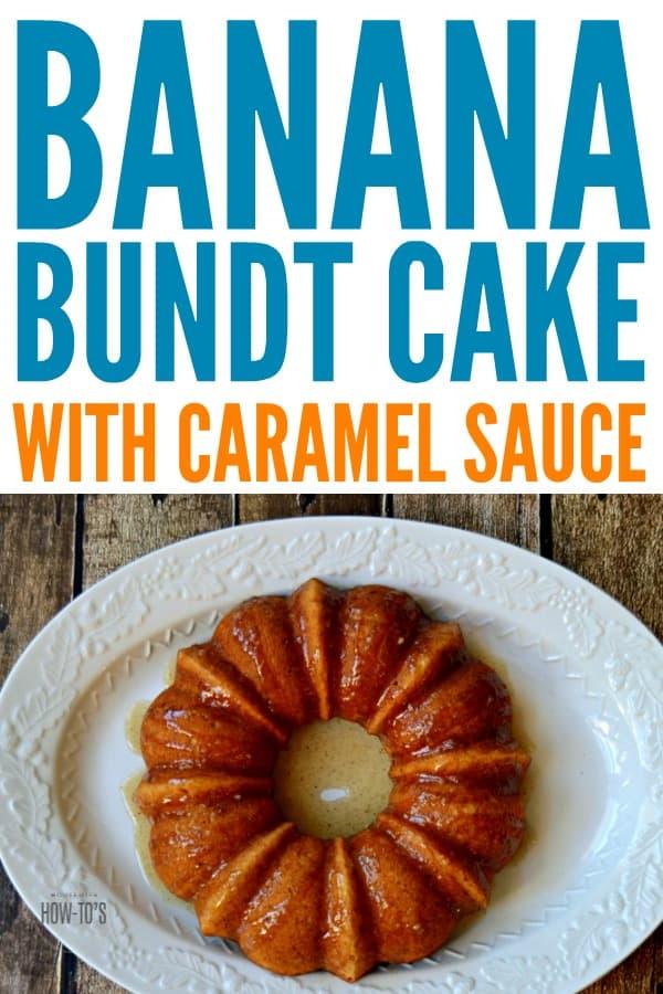 Banana Bundt Cake with Caramel Sauce - A rich delicious dessert everyone loves. #bananas #bundtcake #dessert #housewifehowtos #cake