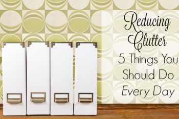 Reducing Clutter: 5 Things You Should Do Every Day