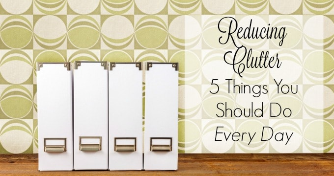 Reducing Clutter - 5 Things You Should Do Every Day