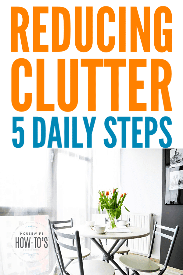 Reducing Clutter - Five daily steps that will transform your home #organizing #clutter #housewifehowtos