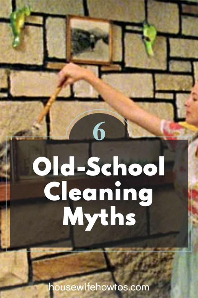 """Old-fashioned housewife using feather duster to clean things on mantle while a text overlay reads """"Old-School Cleaning Myths"""""""