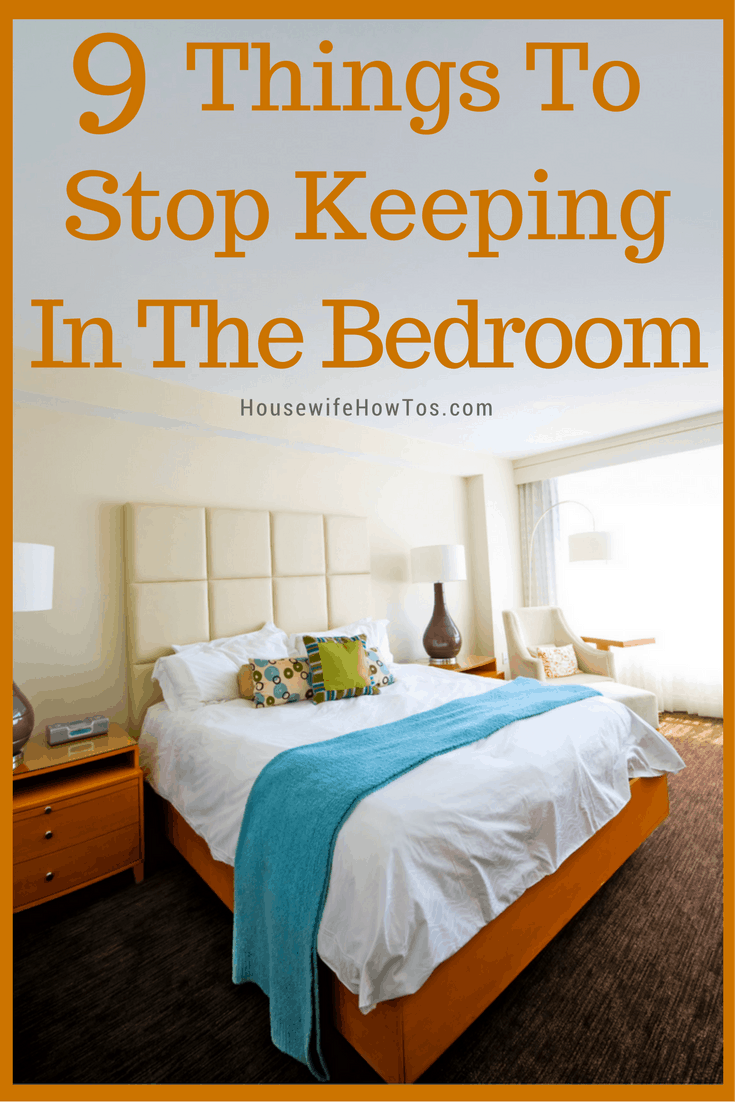9 Things To Stop Keeping In Your Bedroom » Housewife How-Tos®