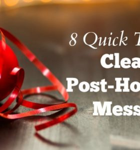 Clean Post-Holiday Messes with these easy tips