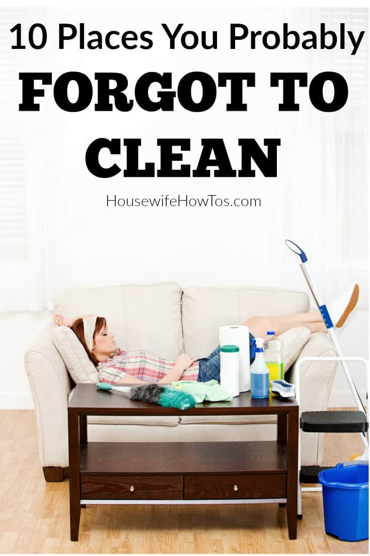 10 Places You Probably Forget To Clean - I'm kind of a clean freak, and yet at some point I've forgotten to clean every one of these places. How many of them are you overlooking?