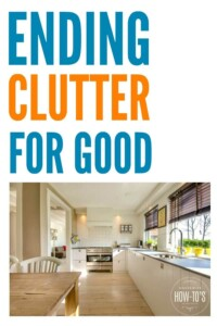 Ending Clutter for Good - This is the most practical advice about getting rid of clutter and keeping the house uncluttered all the time. #unclutter #declutter #cluttercontrol #clutter #homeorganization #organizing #cleaning #homemaking