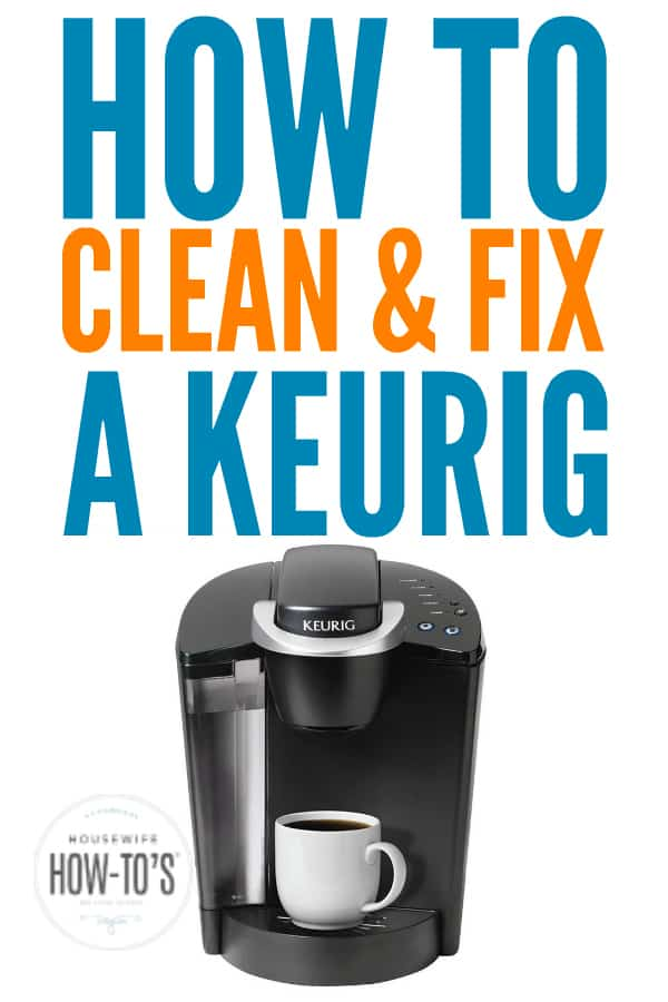 How To Clean A Keurig And Fix A Broken One Housewife How Tos