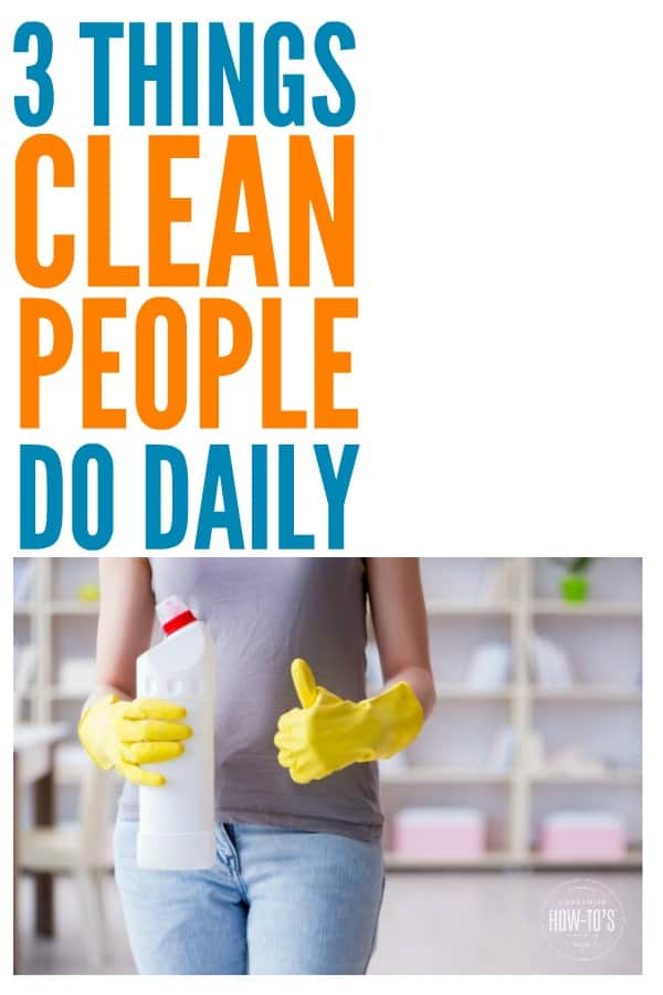 3 Things Clean People Do Daily - I used to wonder why some people seem to naturally keep their homes spotless while I struggled with mine. Then I realized they all do these three things. Now I do, too, and my home looks better than ever! #cleaning #cleaningroutine #dailycleaning #tidy #cleaningadvice #cleaningmotivation