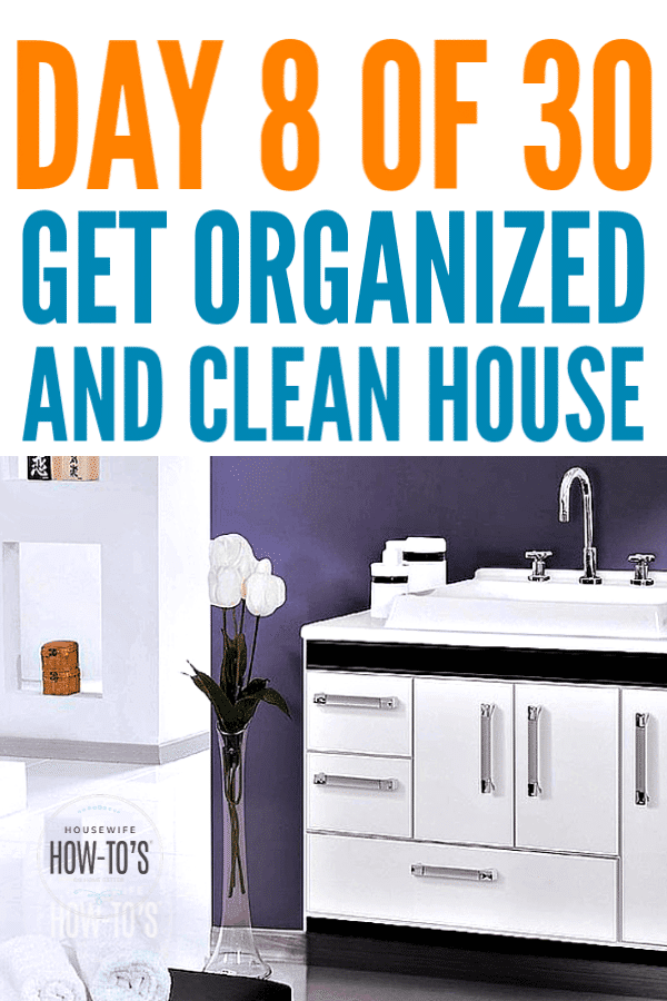 How to Get Organized and Clean House - Day 8 of 30 #getorganized #declutter #cluttercontrol #homeorganization #cleaning