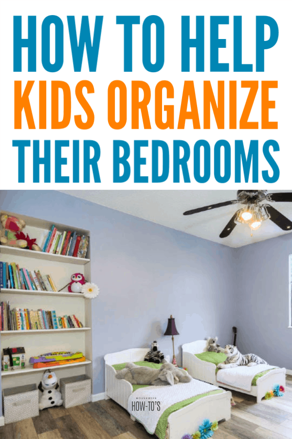 How to Help Kids Organize Their Rooms - 10 great tips to sort their stuff and teach them to keep it clean #homeorganizing #cluttercontrol #kidsrooms #housewifehowtos
