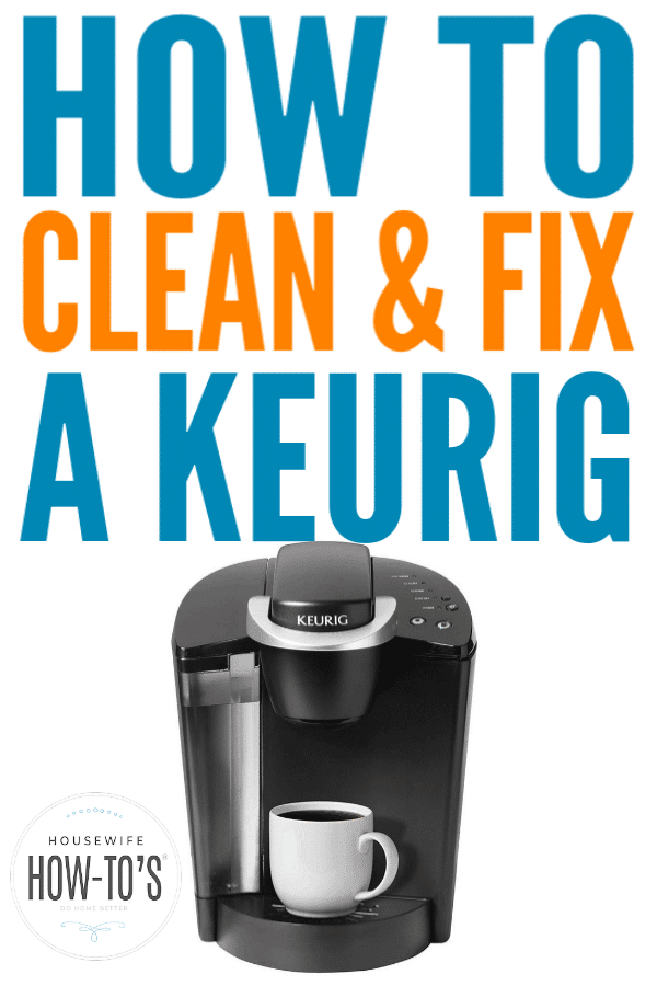 How To Clean A Keurig And Fix A Broken One » Housewife How