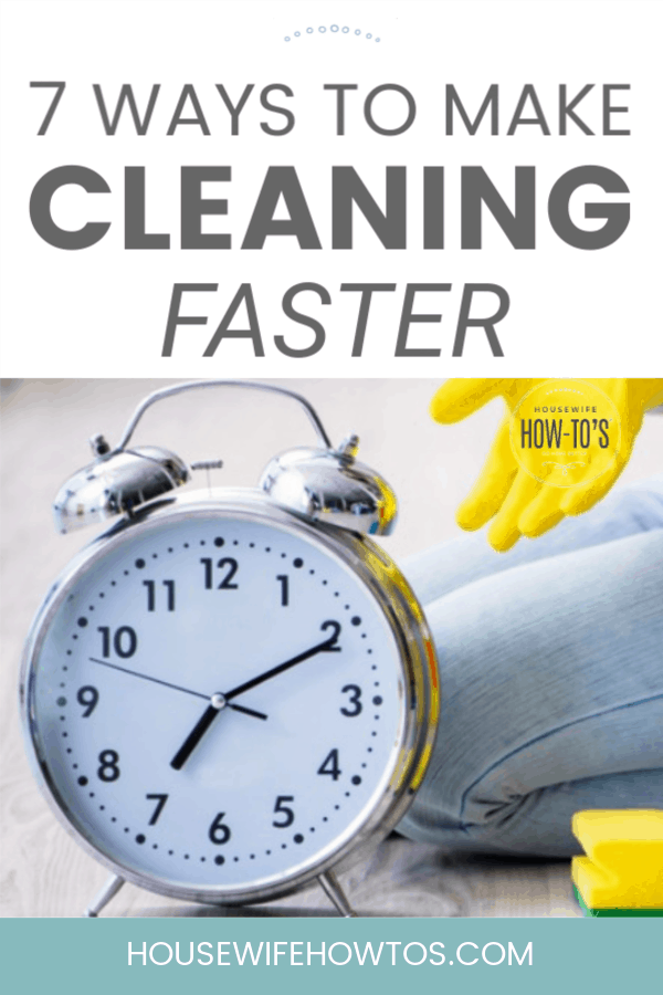7 Ways to Make Cleaning Faster - Practical and easy ways to clean house quickly #housewifehowtos #cleaning #cleaningroutine