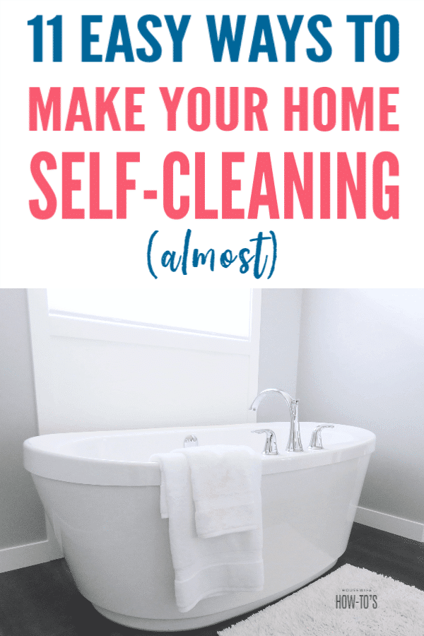 11 Easy Ways to Make Your Home Self-Cleaning (Almost)