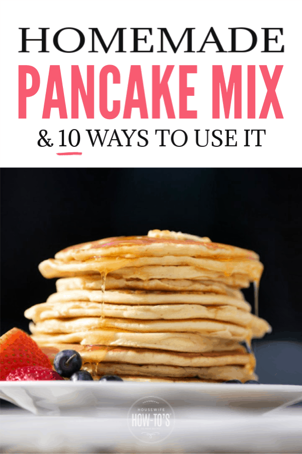 Homemade Pancake Mix and 10 Ways to Use It