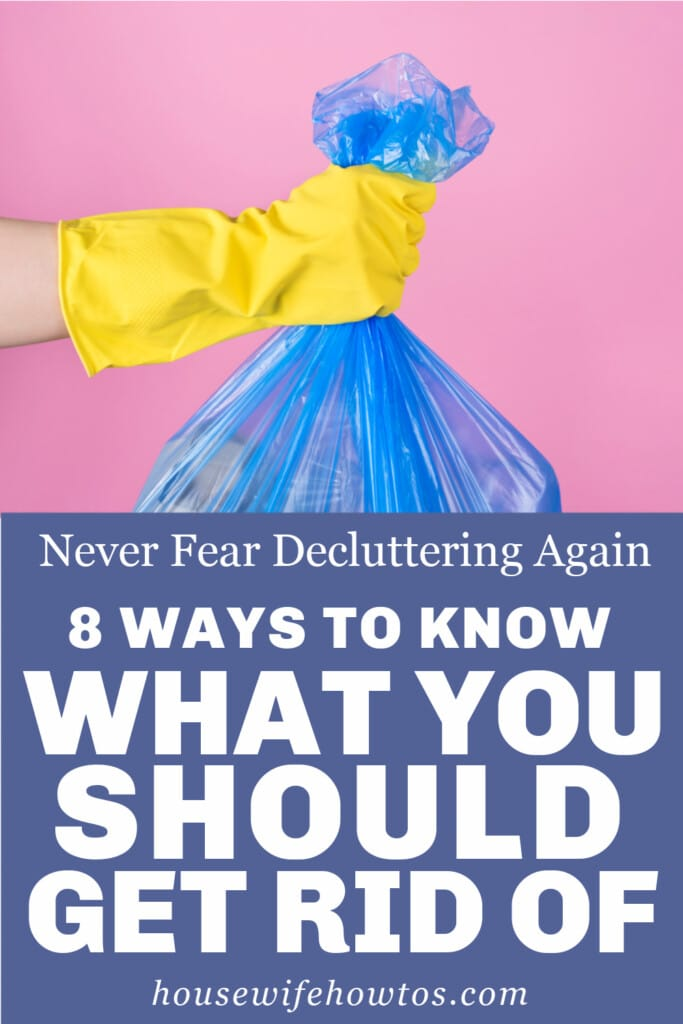 8 Ways to Know What You Should Get Rid Of: Never Fear Decluttering Again