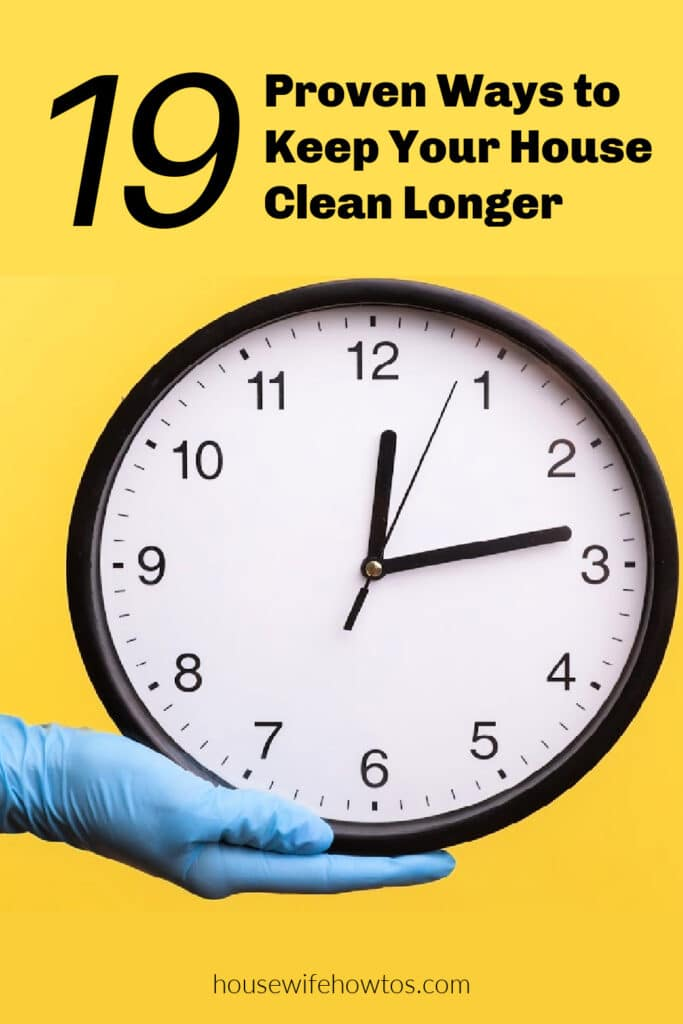 19 Proven Ways to Keep your Home Clean Longer