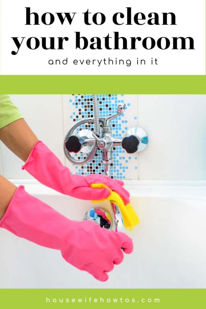 How to Clean Your Bathroom and Everything In It