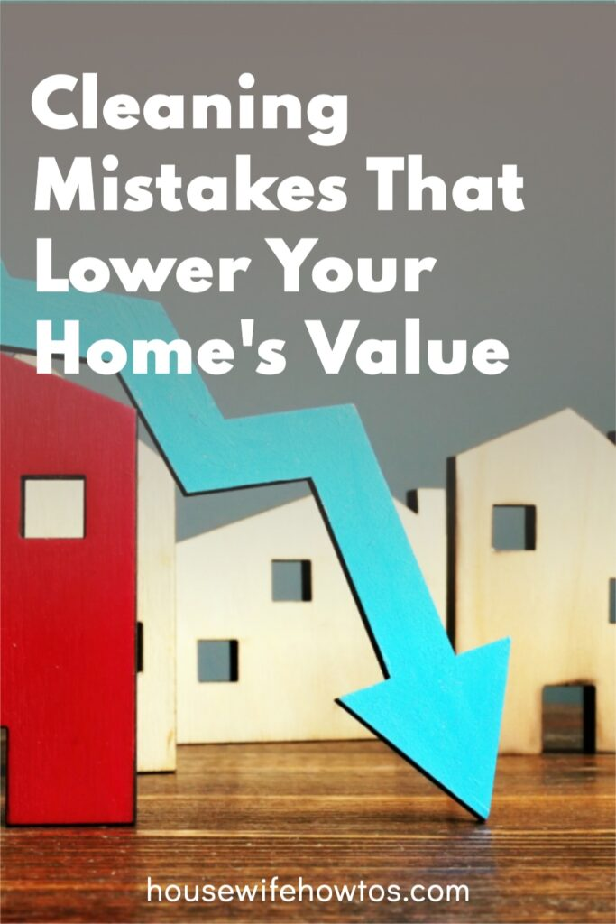 Cleaning Mistakes that Lower Your Home's Value